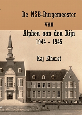 De NSB-Burgemeester van Alphen aan den Rijn 1944-1945